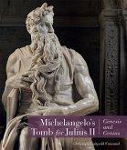 Michelangelo's Tomb for Julius II: Genesis and Genius