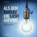 Als dem Aargau ein Licht aufging