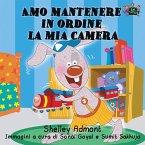 Amo mantenere in ordine la mia camera: I Love to Keep My Room Clean (Italian Edition)