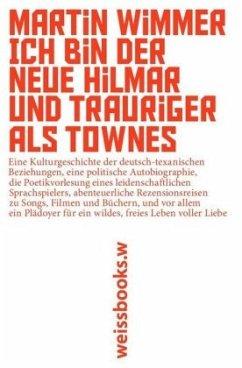 Ich bin der neue Hilmar und trauriger als Townes - Wimmer, Martin