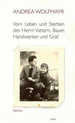 Vom Leben und Sterben des Herrn Vattern, Bauer, Handwerker und Graf. - Wolfmayr, Andrea