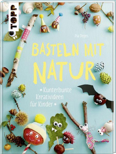 Basteln Mit Natur Von Pia Deges - Buch - Buecher.De