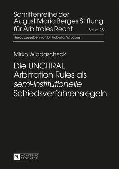 Die UNCITRAL Arbitration Rules als «semi-institutionelle» Schiedsverfahrensregeln