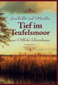 Tief im Teufelsmoor - Scharrelmann, Wilhelm
