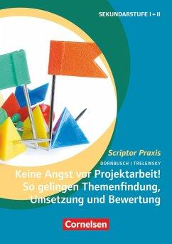 Keine Angst vor Projektarbeit! So gelingen Themenfindung, Umsetzung und Bewertung - Dornbusch, Ralf; Trelewsky, Klaus