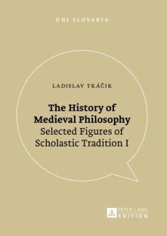 The History of Medieval Philosophy - Tkácik, Ladislav