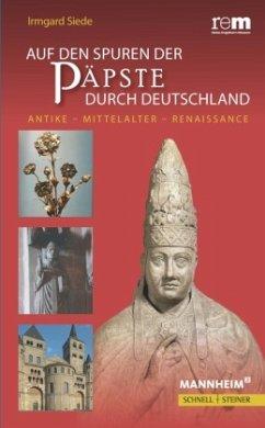 Auf den Spuren der Päpste durch Deutschland - Siede, Irmgard