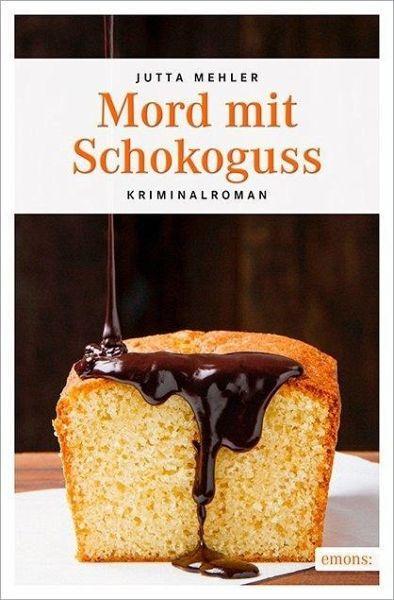 Mord mit Schokoguss - Mehler, Jutta