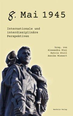 8. Mai 1945 - Brudek, Pawel; Cvetkovic-Sander, Ksenija; Gdaniec, Cordula; Kasper, Judith; Klei, Alexandra; Lyon-Caen, Judith; Radon