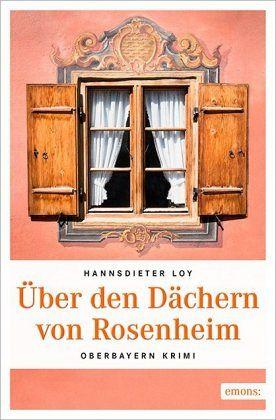Über den Dächern von Rosenheim - Loy, Hannsdieter