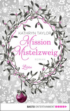 Mission Mistelzweig (eBook, ePUB) - Taylor, Kathryn