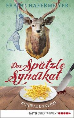 Das Spätzle-Syndikat / Schwaben-Krimi Bd.2 (eBook, ePUB) - Hafermeyer, Franz