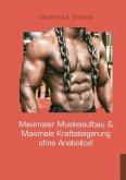 Maximaler Muskelaufbau & Maximale Kraftsteigerung ohne Anabolica! (eBook, ePUB)