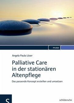 Palliative Care in der stationären Altenpflege - Löser, Angela P.