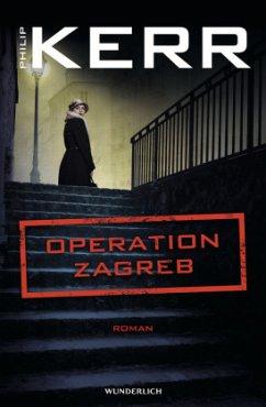Operation Zagreb / Bernie Gunther Bd.10 - Kerr, Philip
