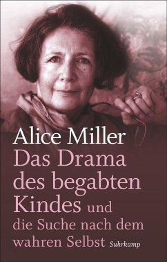 Das Drama des begabten Kindes und die Suche nach dem wahren Selbst - Miller, Alice