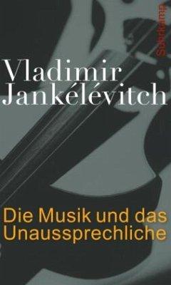 Die Musik und das Unaussprechliche - Jankélévitch, Vladimir