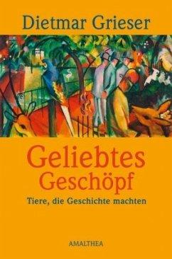 Geliebtes Geschöpf - Grieser, Dietmar