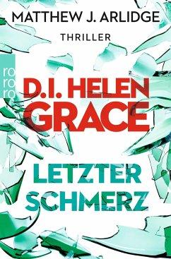 Letzter Schmerz / D.I. Helen Grace Bd.5 - Arlidge, Matthew J.