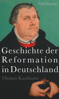 Geschichte der Reformation in Deutschland - Kaufmann, Thomas