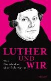 Luther und wir
