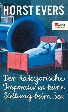 Der kategorische Imperativ ist keine Stellung beim Sex (eBook, ePUB) - Evers, Horst