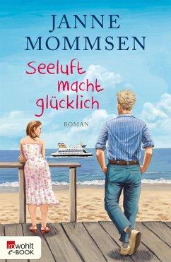 Seeluft macht glücklich (eBook, ePUB) - Mommsen, Janne