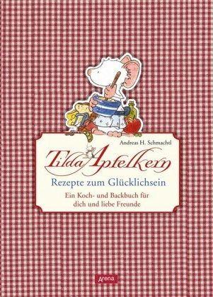Tilda Apfelkern. Rezepte zum Glücklichsein - Schmachtl, Andreas H.