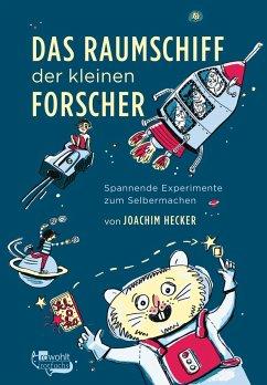 Das Raumschiff der kleinen Forscher - Hecker, Joachim
