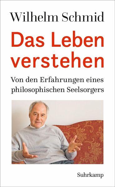 Das Leben verstehen - Schmid, Wilhelm