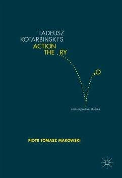 Tadeusz Kotarbinski's Action Theory - Makowski, Piotr Tomasz