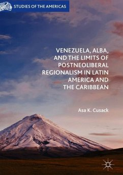 Venezuela, ALBA, and the Limits of Postneoliberal Regionalism in Latin America and the Caribbean - Cusack, Asa