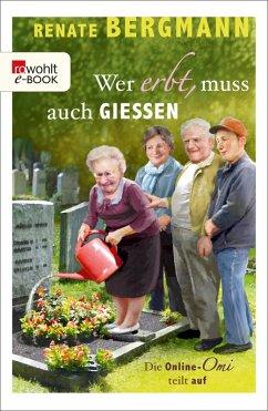 Wer erbt, muss auch gießen / Online-Omi Bd.5 (eBook, ePUB) - Bergmann, Renate