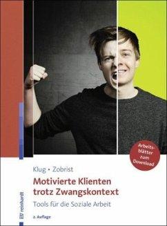 Motivierte Klienten trotz Zwangskontext - Klug, Wolfgang; Zobrist, Patrick