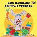 Amo mangiare frutta e verdura: I Love to Eat Fruits and Vegetables (Italian Edition)