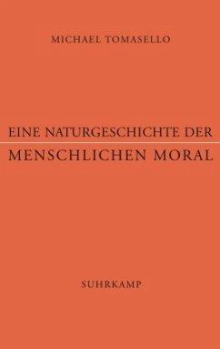 Eine Naturgeschichte der menschlichen Moral - Tomasello, Michael