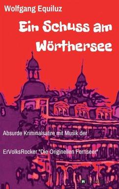Ein Schuss am Wörthersee - Equiluz, Wolfgang