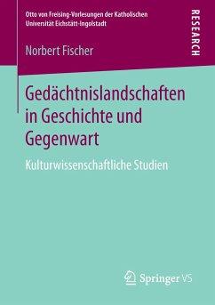 Gedächtnislandschaften in Geschichte und Gegenwart - Fischer, Norbert