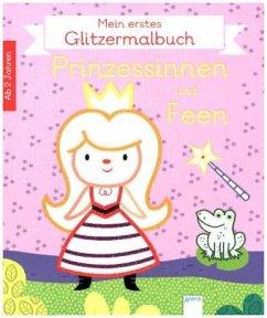 Mein erstes Glitzermalbuch. Prinzessinnen und Feen - Ahrweiler, Lucile