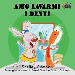 Amo lavarmi i denti: I Love to Brush My Teeth (Italian Edition)