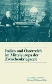 Italien und Österreich im Mitteleuropa der Zwischenkriegszeit / Italia e Austria nella Mitteleuropa tra le due guerre mondiali