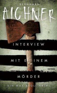 Interview mit einem Mörder / Max Broll Krimi Bd.4 - Aichner, Bernhard