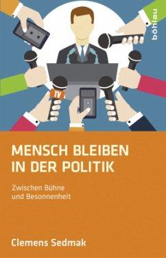 Mensch bleiben in der Politik - Sedmak, Clemens