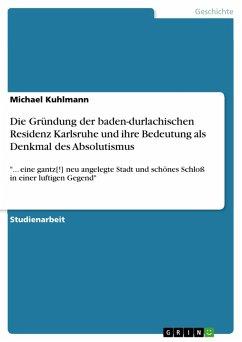 Die Gründung der baden-durlachischen Residenz Karlsruhe und ihre Bedeutung als Denkmal des Absolutismus (eBook, PDF)