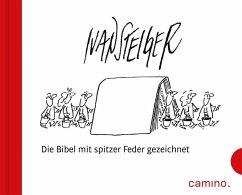 Ivan Steiger - Die Bibel mit spitzer Feder gezeichnet - Steiger, Ivan