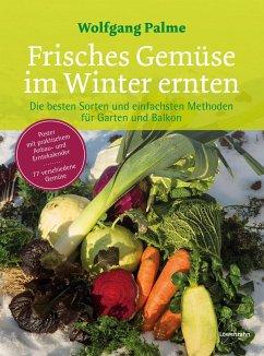 Frisches Gemüse im Winter ernten - Palme, Wolfgang