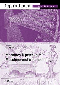 Machines à percevoir / Maschine der Wahrnehmung / Perceptual Maschines
