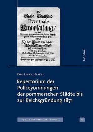 Repertorium der Policeyordnungen der pommerschen Städte bis zur Reichsgründung 1871