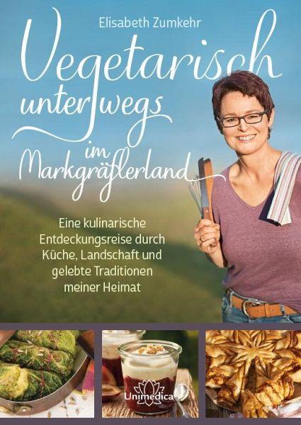 Vegetarisch unterwegs im Markgräflerland - Zumkehr, Elisabeth