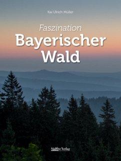 Faszination Bayerischer Wald - Müller, Kai U.